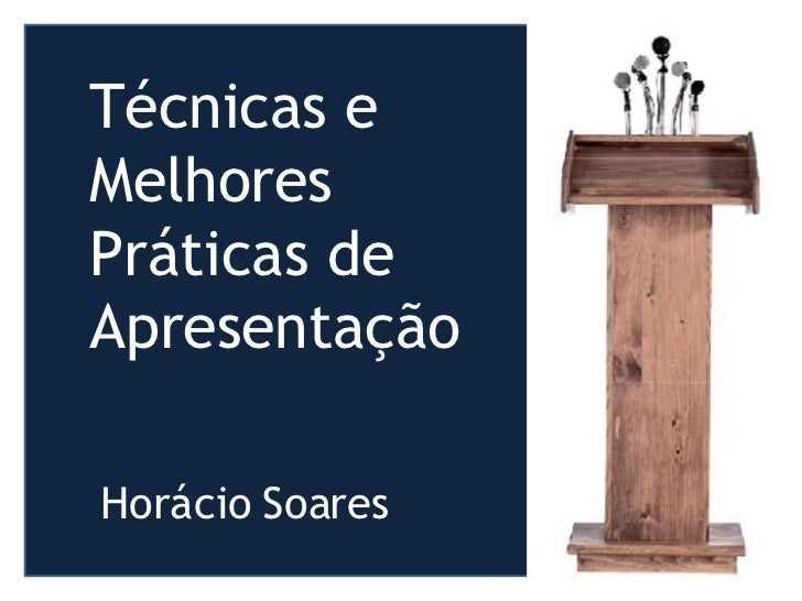 Técnicas e  Melhores Práticas de  Apresentação Horácio Soares