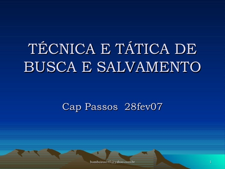 TÉCNICA E TÁTICA DE BUSCA E SALVAMENTO Cap Passos  28fev07