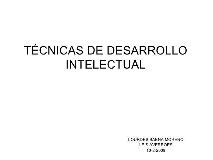 TÉCNICAS DE DESARROLLO       INTELECTUAL                   LOURDES BAENA MORENO                   I.E.S AVERROES          ...