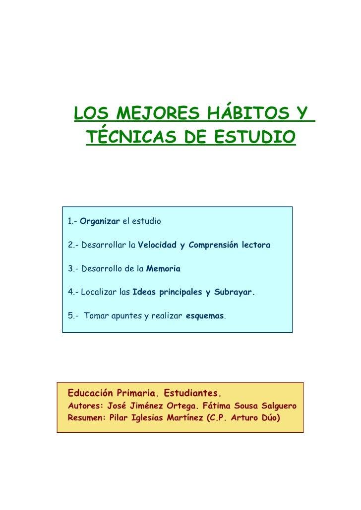 LOS MEJORES HÁBITOS Y   TÉCNICAS DE ESTUDIO    1.- Organizar el estudio  2.- Desarrollar la Velocidad y Comprensión lector...
