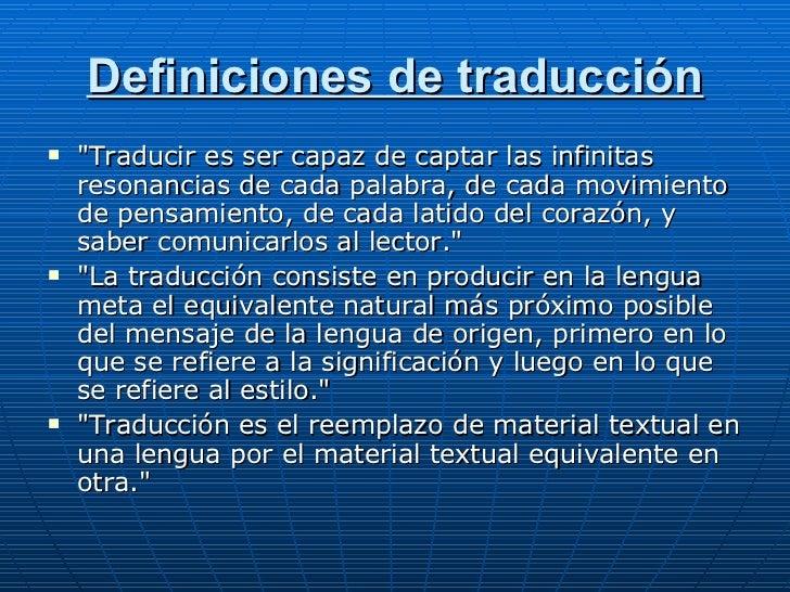 Definiciones de traducción <ul><li>&quot;Traducir es ser capaz de captar las infinitas resonancias de cada palabra, de cad...