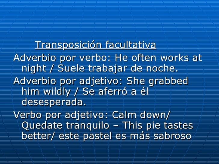 <ul><li>Transposición facultativa </li></ul><ul><li>Adverbio por verbo: He often works at night / Suele trabajar de noche....