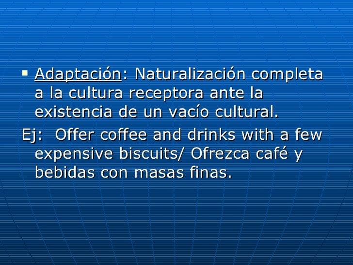 <ul><li>Adaptación :  Naturalización completa a la cultura receptora ante la existencia de un vacío cultural.  </li></ul><...