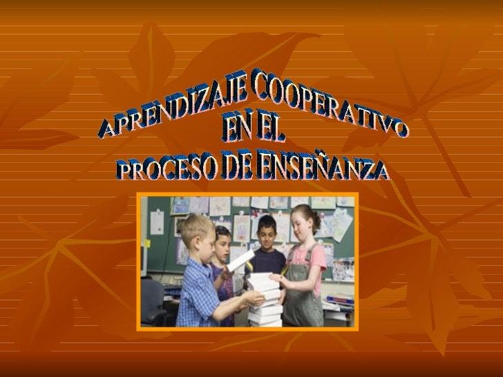 APRENDIZAJE COOPERATIVO  EN EL PROCESO DE ENSEÑANZA