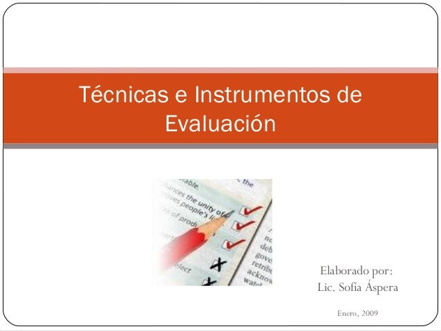 Elaborado por: Lic. Sofía Áspera Enero, 2009 Técnicas e Instrumentos de Evaluación