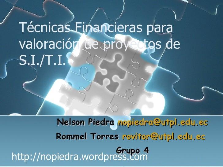 Técnicas Financieras para valoración de proyectos de S.I./T.I. http://nopiedra.wordpress.com Nelson Piedra  [email_address...