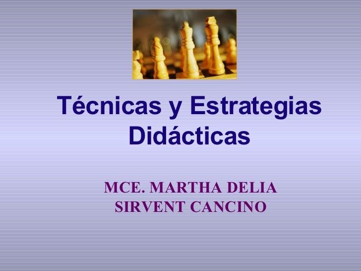 MCE. MARTHA DELIA SIRVENT CANCINO Técnicas y Estrategias Didácticas