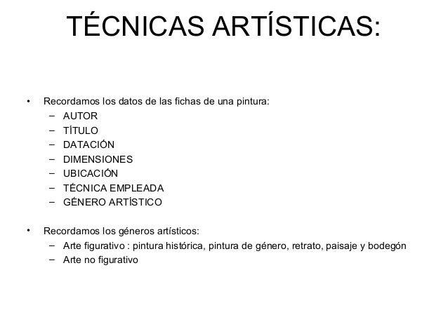 TÉCNICAS ARTÍSTICAS:•   Recordamos los datos de las fichas de una pintura:     – AUTOR     – TÍTULO     – DATACIÓN     – D...