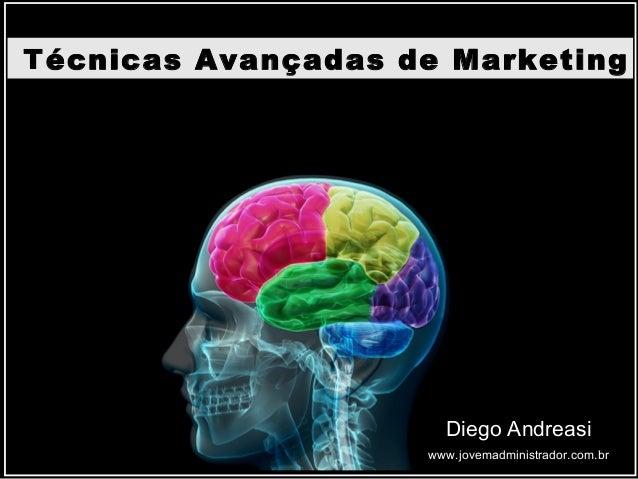 Técnicas Avançadas de Marketing  www.jovemadministrador.com.br Diego Andreasi