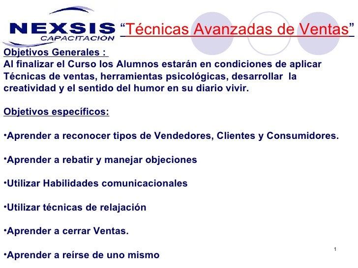 """"""" Técnicas Avanzadas de Ventas """" <ul><li>Objetivos Generales :  </li></ul><ul><li>Al finalizar el Curso los Alumnos estará..."""