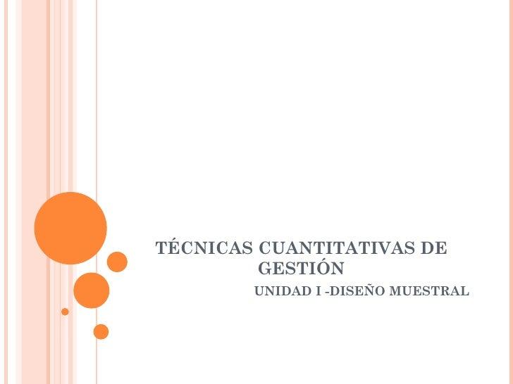 TÉCNICAS CUANTITATIVAS DE GESTIÓN UNIDAD I -DISEÑO MUESTRAL