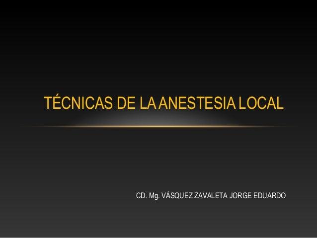 TÉCNICAS DE LAANESTESIA LOCALCD. Mg. VÁSQUEZ ZAVALETA JORGE EDUARDO
