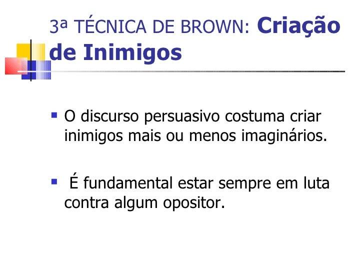 3ª TÉCNICA DE BROWN:   Criação de Inimigos <ul><li>O discurso persuasivo costuma criar inimigos mais ou menos imaginários....