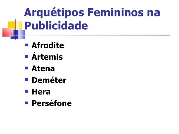 Arquétipos Femininos na Publicidade   <ul><li>Afrodite </li></ul><ul><li>Ártemis   </li></ul><ul><li>Atena   </li></ul><ul...