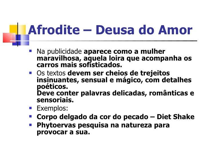 Afrodite – Deusa do Amor <ul><li>Na publicidade  aparece como a mulher maravilhosa, aquela loira que acompanha os carros m...