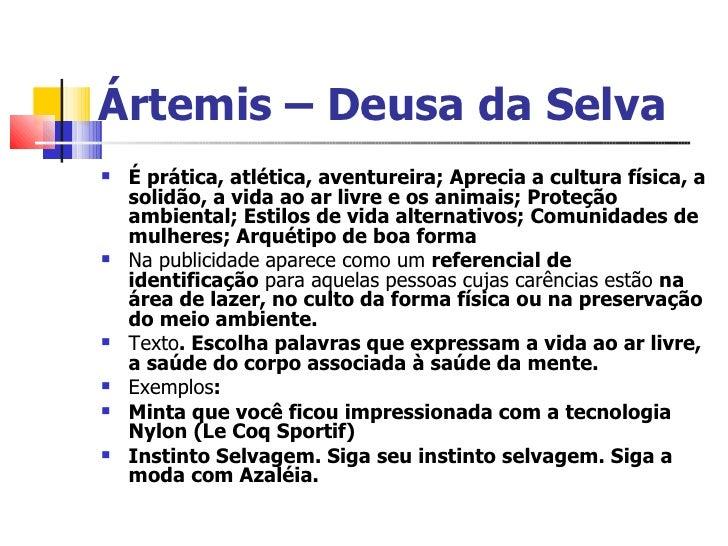 Ártemis – Deusa da Selva <ul><li>É prática, atlética, aventureira;   Aprecia a cultura física, a solidão, a vida ao ar liv...