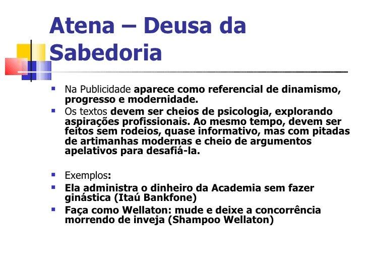 Atena – Deusa da Sabedoria <ul><li>Na Publicidade  aparece como referencial de dinamismo, progresso e modernidade. </li></...