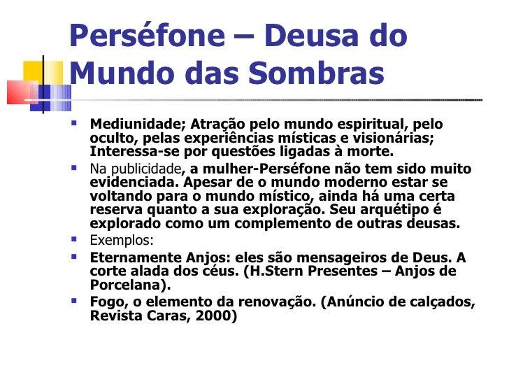 Perséfone – Deusa do Mundo das Sombras <ul><li>Mediunidade; Atração pelo mundo espiritual, pelo oculto, pelas experiências...