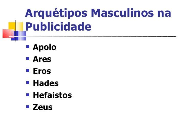 Arquétipos Masculinos na Publicidade <ul><li>Apolo   </li></ul><ul><li>Ares   </li></ul><ul><li>Eros   </li></ul><ul><li>H...