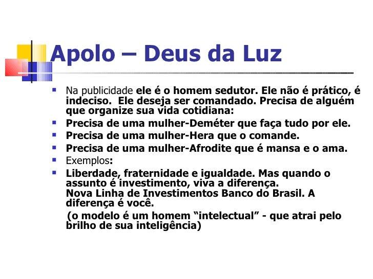 Apolo – Deus da Luz <ul><li>Na publicidade  ele é o homem sedutor. Ele não é prático, é indeciso.  Ele deseja ser comandad...