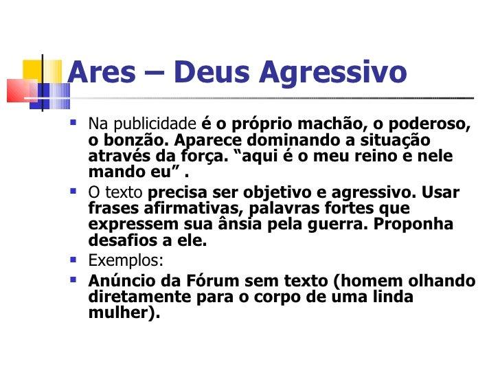 Ares – Deus Agressivo <ul><li>Na publicidade  é o próprio machão, o poderoso, o bonzão. Aparece dominando a situação atrav...
