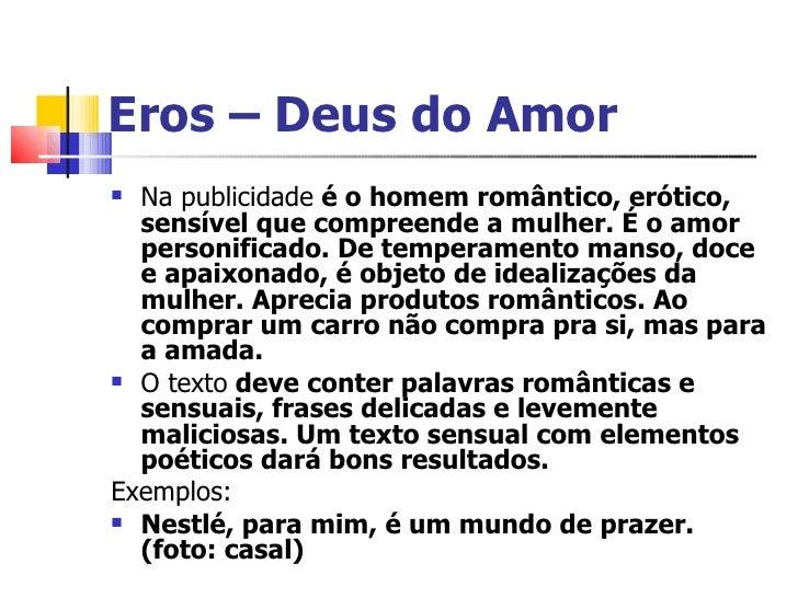 Eros – Deus do Amor <ul><li>Na publicidade  é o homem romântico, erótico, sensível que compreende a mulher. É o amor perso...