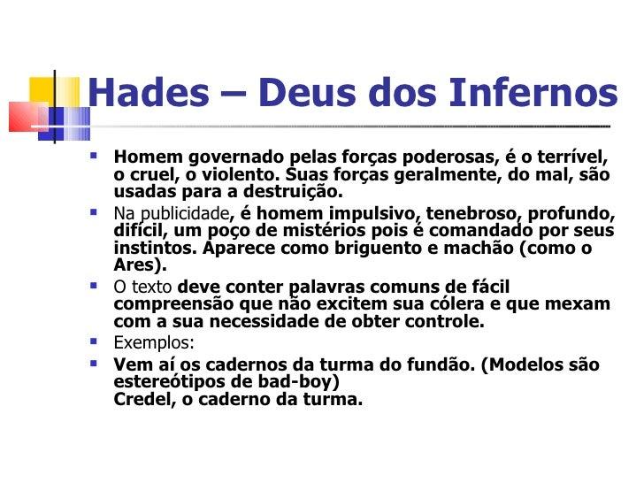 Hades – Deus dos Infernos <ul><li>Homem governado pelas forças poderosas, é o terrível, o cruel, o violento. Suas forças g...