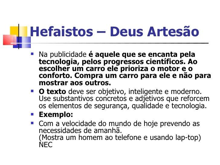 Hefaistos – Deus Artesão <ul><li>Na publicidade  é aquele que se encanta pela tecnologia, pelos progressos científicos. Ao...