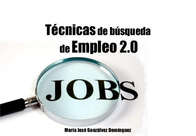 Técnicasde búsqueda de Empleo 2.0 María José Gonzálvez Domínguez