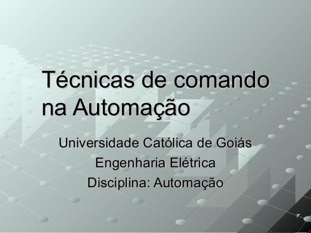Técnicas de comandoTécnicas de comandona Automaçãona AutomaçãoUniversidade Católica de GoiásUniversidade Católica de Goiás...