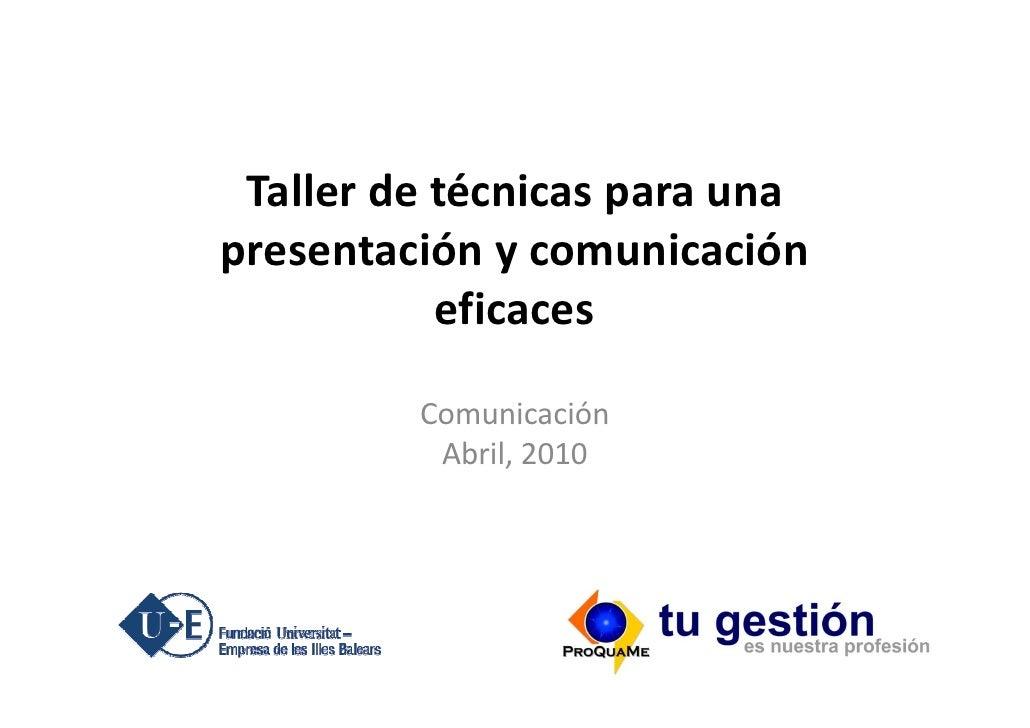 Taller de técnicas para una presentación y comunicación            eficaces           Comunicación           Abril, 2010