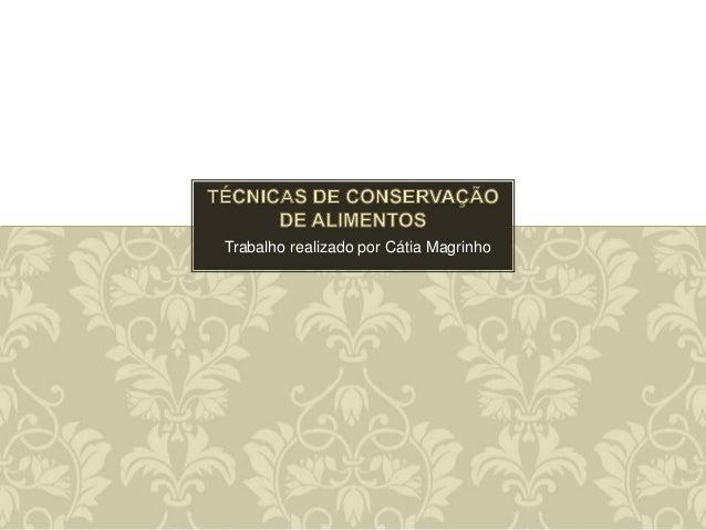 Trabalho realizado por Cátia Magrinho