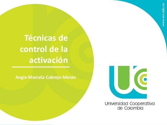 Técnicas de  control de la  activación  Angie Marcela Cabrejo Moran