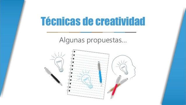 Técnicas de creatividad Algunas propuestas…