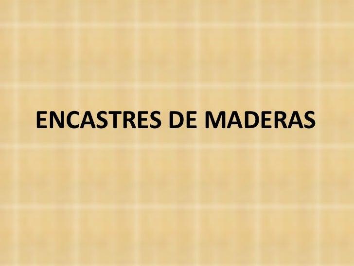 ENCASTRES DE MADERAS
