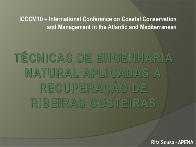 ICCCM10 – International Conference on Coastal Conservation and Management in the Atlantic and Mediterranean  Rita Sousa - ...