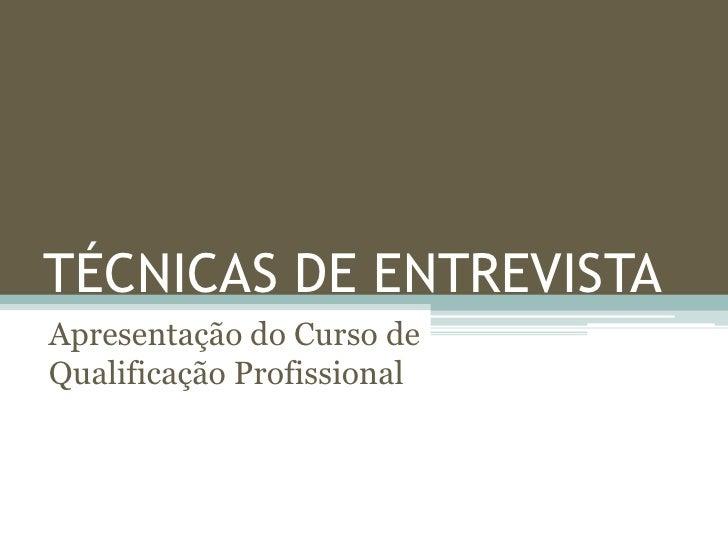 TÉCNICAS DE ENTREVISTAApresentação do Curso deQualificação Profissional