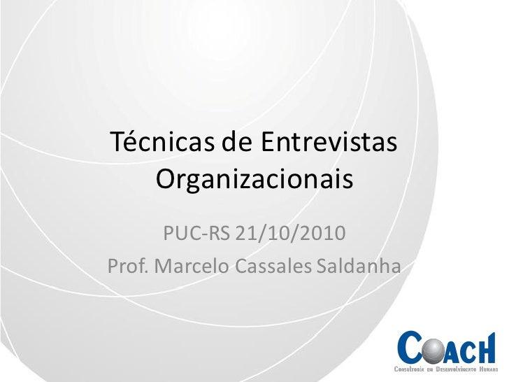 Técnicas de Entrevistas    Organizacionais       PUC-RS 21/10/2010 Prof. Marcelo Cassales Saldanha