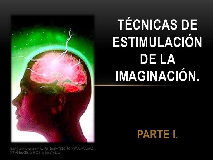 Técnicas de estimulaciónde la imaginación.Parte I.<br />http://4.bp.blogspot.com/_ba2RJ1Sm4kc/TLBC3TQ_YjI/AAAAAAAAAG0/MVkb...