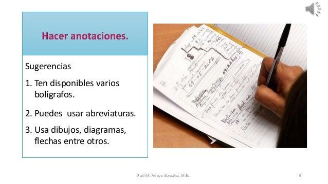 Sugerencias 1. Ten disponibles varios bolígrafos. 2. Puedes usar abreviaturas. 3. Usa dibujos, diagramas, flechas entre ot...