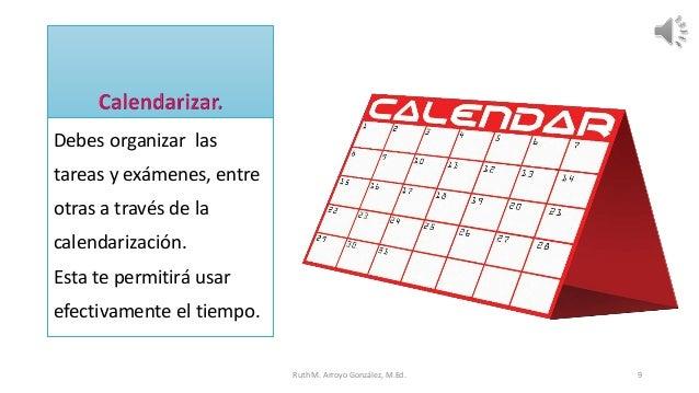 Debes organizar las tareas y exámenes, entre otras a través de la calendarización. Esta te permitirá usar efectivamente el...