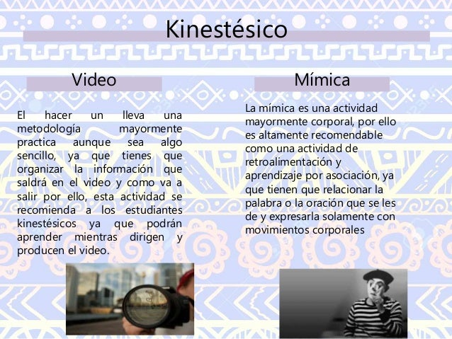 Kinestésico Tocar, escuchar y ver diferentes objetos con los ojos vendados para posteriormente escribir/hablar sobre las s...