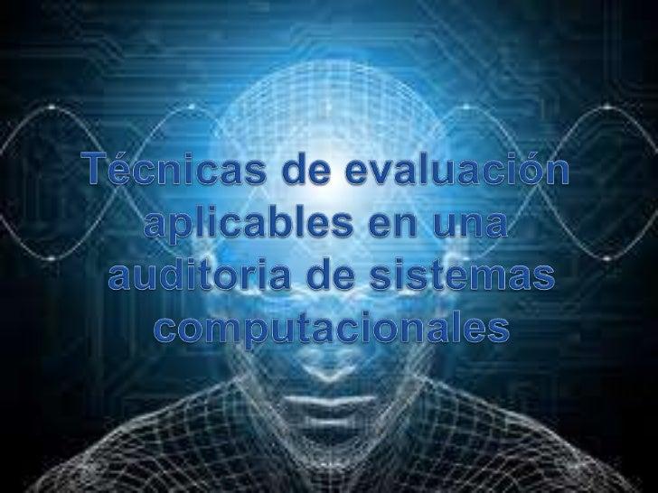 Técnicas de evaluación aplicables en una auditoria de sistemas computacionales<br />