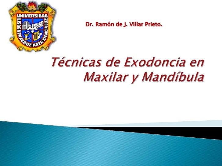 Técnicas de Exodoncia en Maxilar y Mandíbula<br />        Dr. Ramón de J. Villar Prieto. <br />
