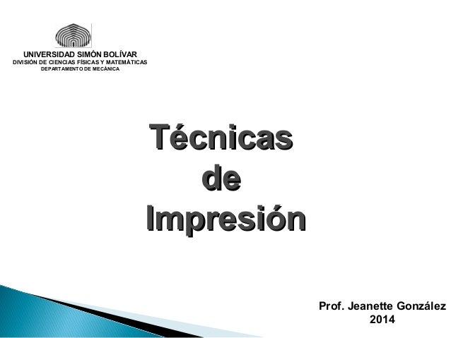 TTééccnniiccaass  ddee  IImmpprreessiióónn  UNIVERSIDAD SIMÓN BOLÍVAR  DIVISIÓN DE CIENCIAS FÍSICAS Y MATEMÁTICAS  DEPARTA...