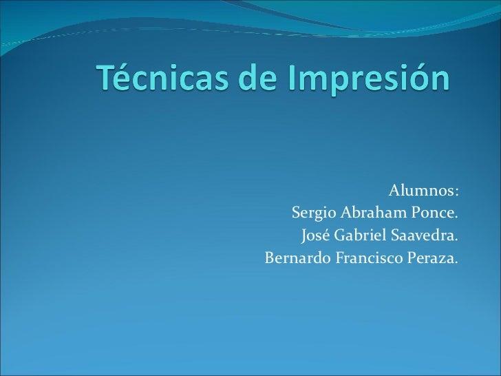 Alumnos: Sergio Abraham Ponce. José Gabriel Saavedra. Bernardo Francisco Peraza.