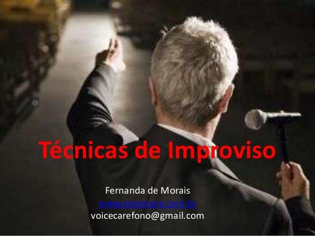 Técnicas de Improviso       Fernanda de Morais      www.voicecare.com.br    voicecarefono@gmail.com