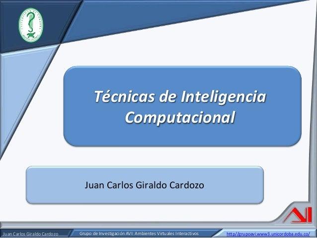 Técnicas de Inteligencia Computacional  Juan Carlos Giraldo Cardozo  Juan Carlos Giraldo Cardozo Juan Carlos Giraldo Cardo...