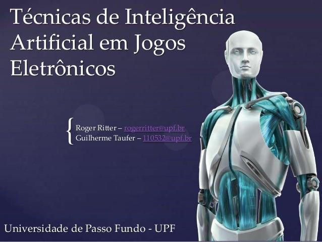 {Técnicas de InteligênciaArtificial em JogosEletrônicosRoger Ritter – rogerritter@upf.brGuilherme Taufer – 110532@upf.brUn...