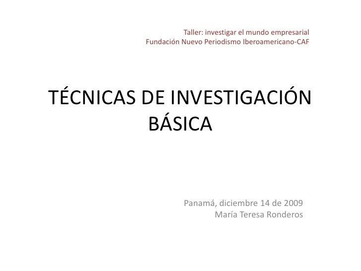 Taller: investigar el mundo empresarial<br />Fundación Nuevo Periodismo Iberoamericano-CAF<br />TÉCNICAS DE INVESTIGACIÓN ...